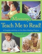 Mommy, Teach Me to Read!: A Complete and…