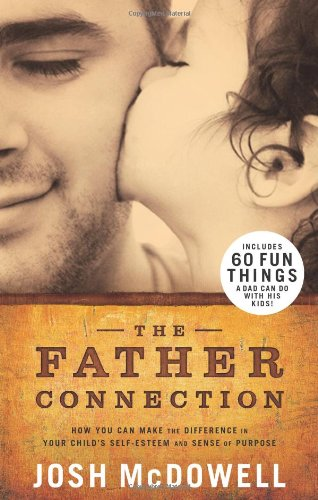 the-father-connection-how-you-can-make-the-difference-in-your-childs-self-esteem-and-sense-of-purpose