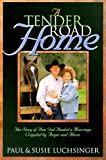 Luchsinger, Paul: A Tender Road Home: The Story of How God Healed a Marriage Crippled by Anger and Abuse