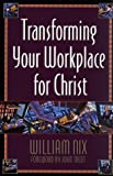 Nix, William: Transforming Your Workplace for Christ