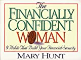 Hunt, Mary: The Financially Confident Woman: 9 Habits That Build Your Financial Security