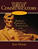 Myers, Jeff: Secrets of Great Communicators: Simple, Powerful Strategies for ReachingThe Heart Of Your Audience