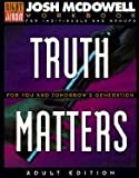McDowell, Josh: Truth Matters for You and Tomorrow's Generation: Workbook for Adults