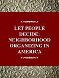 Fisher, Robert: Let the People Decide: Neighborhood Organizing in America
