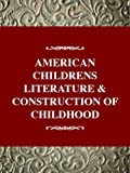 Murray, Gail Schmunk: American Children&#39;s Literature and the Construction of Childhood
