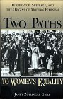 Giele, Janet Zollinger: Two Paths to Womens Equality: Temperance, Suffrage, and the Origins of Modern Feminism
