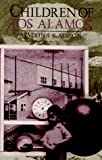 Mason, Katrina R.: Children of Los Alamos: An Oral History of the Town Where the Atomic Age Began