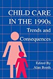 Booth, Alan: Child Care in the 1990s: Trends and Consequences