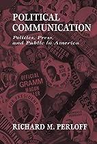 Political Communication: Politics, Press,…