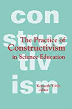 The Practice of Constructivism in Science…