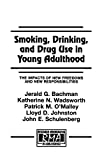 Bachman, Jerald G.: Smoking, Drinking, and Drug Use in Young Adulthood: The Impact of New Freedoms and New Responsibilities