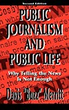 "Davis ""Buzz"" Merritt: Public Journalism and Public Life: Why Telling the News Is Not Enough (Lea's Communication)"