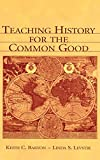 Levstik, Linda S.: Teaching History for the Common Good