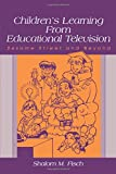 Fisch, Shalom M.: Children's Learning from Educational Television: Sesame Street and Beyond