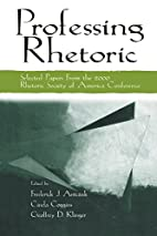 Professing Rhetoric: Selected Papers From…