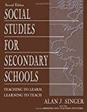 Singer, Alan J.: Social Studies for Secondary Schools: Teaching to Learn, Learning to Teach