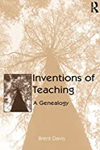 Inventions of Teaching: A Genealogy by Brent…