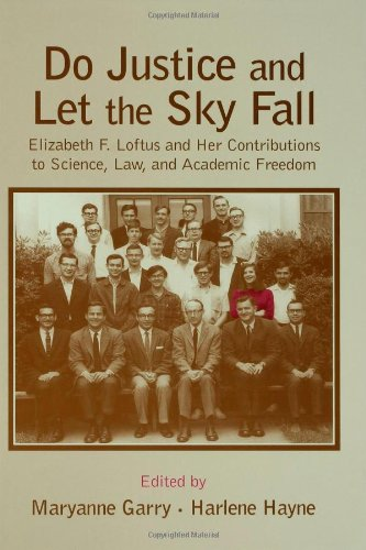 do-justice-and-let-the-sky-fall-elizabeth-f-loftus-and-her-contributions-to-science-law-and-academic-freedom-psychology-press-festschrift-series