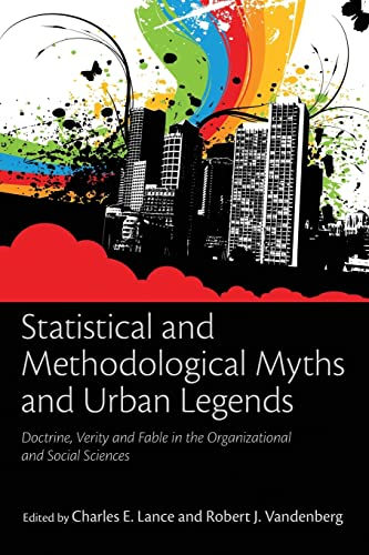 statistical-and-methodological-myths-and-urban-legends-doctrine-verity-and-fable-in-organizational-and-social-sciences