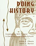 Linda S. Levstik: Doing History: Investigating With Children in Elementary and Middle Schools