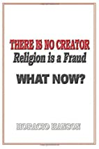 There Is No Creator, Religion Is a Fraud,…