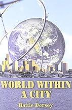 World Within A City by Hattie Dorsey