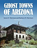 Sherman, James E.: Ghost Towns of Arizona