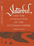 Lewis, Bernard: Istanbul and the Civilization of the Ottoman Empire