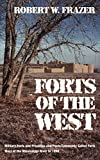 Frazer, Robert W.: Forts of the West: Military Forts and Presidios and Posts Commonly Called Forts West of the Mississippi River to 1898.
