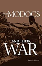 The Modocs and their war by Keith A. Murray