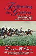 Following the Guidon by Elizabeth B. Custer