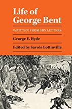 Life of George Bent: Written from His…