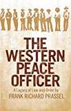 Prassel, Frank R.: Western Peace Officer: A Legacy of Law and Order