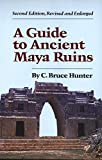 Hunter, C. Bruce: A Guide to Ancient Maya Ruins