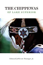 The Chippewas of Lake Superior by Edmund…