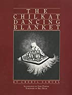 The Chilkat Dancing Blanket by Cheryl Samuel