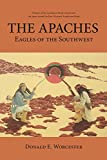 Worcester, Donald Emmet: The Apaches: Eagles of the Southwest