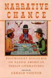 Vizenor, Gerald: Narrative Chance: Postmodern Discourse on Native American Indian Literatures (American Indian Literature and Critical Studies Series)