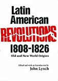 Humphreys, R.A.: Latin American Revolutions, 1808-1826: Old and New World Origins