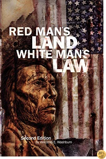 Red ManÂ's Land White ManÂ's Law: Past and Present Status of the American Indian