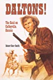 Smith, Robert Barr: Daltons!: The Raid on Coffeyville, Kansas