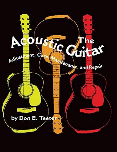 the-acoustic-guitar-adjustment-care-maintenance-and-repair-volume-i