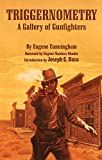 Cunningham, Eugene: Triggernometry: A Gallery of Gunfighters  With Technical Notes on Leather Slapping As a Fine Art, Gathered from Many a Loose Holstered Expert over the Years