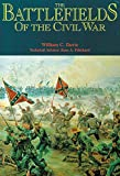 Davis, William C.: The Battlefields of the Civil War: The Bloody Conflict of North Against South Told Through the Stories of Its Battles. Illustrated With Collections of Some of the Rarest Civil War histo
