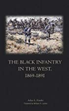 The Black infantry in the West, 1869-1891 by…