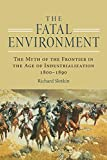 Richard Slotkin: The Fatal Environment: The Myth of the Frontier in the Age of Industrialization, 1800-1890