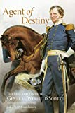Eisenhower, John S. D.: Agent of Destiny: The Life and Times of General Winfield Scott