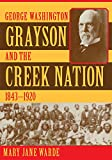 Warde, Mary Jane: George Washington Grayson and the Creek Nation, 1853-1920