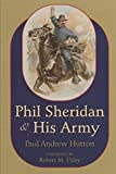 Hutton, Paul Andrew: Phil Sheridan and His Army