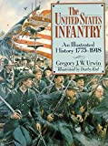 Urwin, Gregory J. W.: The United States Infantry: An Illustrated History, 1775-1918